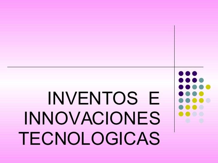 INVENTOS  E INNOVACIONES TECNOLOGICAS