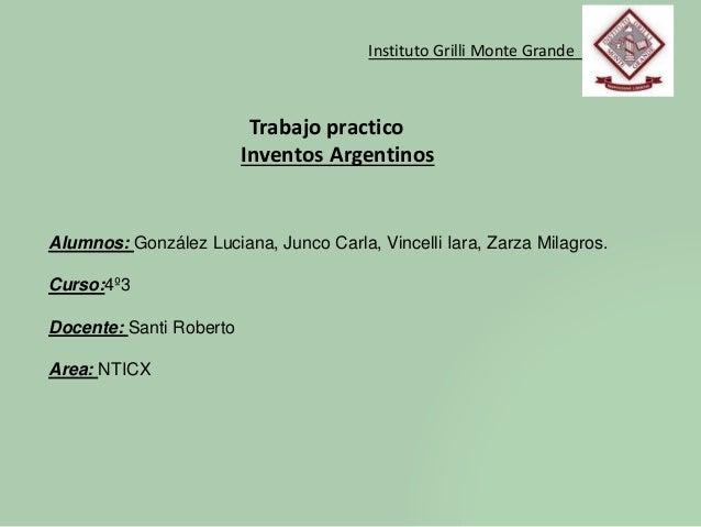 Alumnos: González Luciana, Junco Carla, Vincelli Iara, Zarza Milagros.  Curso:4º3  Docente: Santi Roberto  Area: NTICX  In...