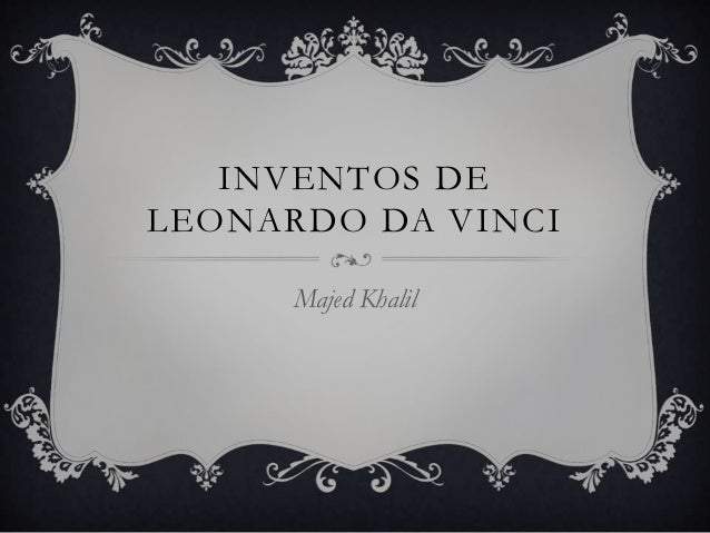 INVENTOS DE LEONARDO DA VINCI Majed Khalil