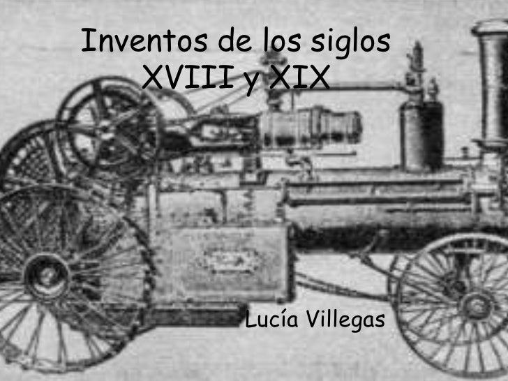 fd885a62b1d Inventos de los siglos XVIII y XIX br    Lucía ...