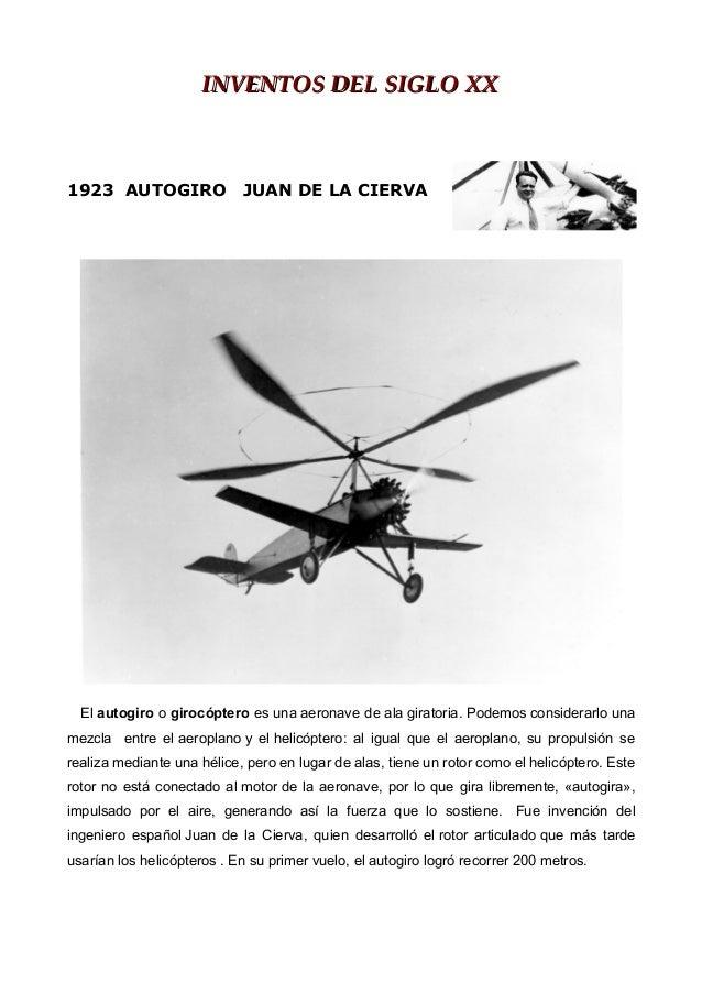 INVENTOS DEL SIGLO XX  1923 AUTOGIRO  JUAN DE LA CIERVA  El autogiro o girocóptero es una aeronave de ala giratoria. Podem...