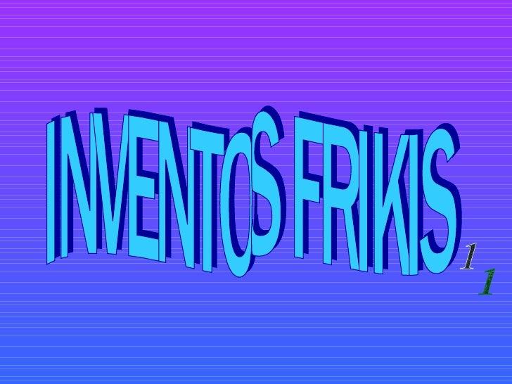 INVENTOS FRIKIS 1