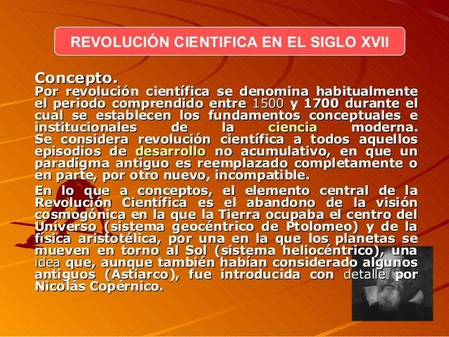 1030f10bcb6 REVOLUCIÓN CIENTIFICA EN EL SIGLO XVII CCoonncceeppttoo.. PPoorr  rreevvoolluucciióónn cciieennttííffiiccaa ssee ddeennoo.