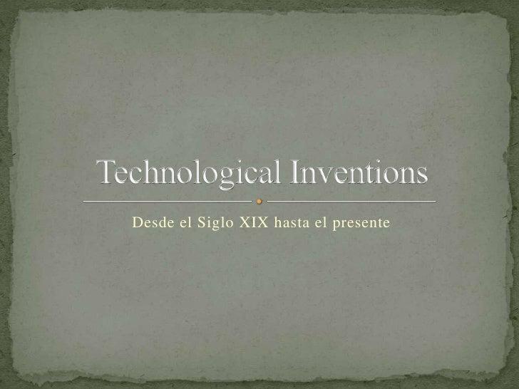 Desde el Siglo XIX hasta el presente<br />Technological Inventions<br />