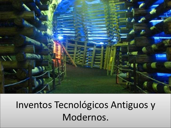 Inventos Tecnológicos Antiguos y           Modernos.