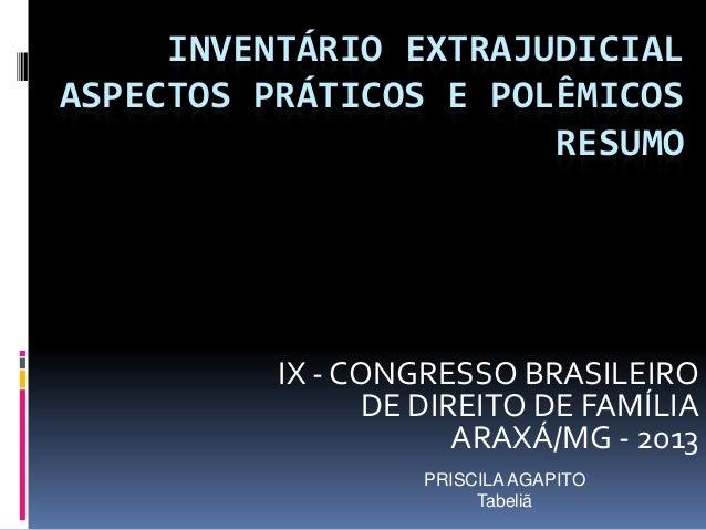 INVENTÁRIO EXTRAJUDICIAL ASPECTOS PRÁTICOS E POLÊMICOS RESUMO  IX - CONGRESSO BRASILEIRO DE DIREITO DE FAMÍLIA ARAXÁ/MG - ...