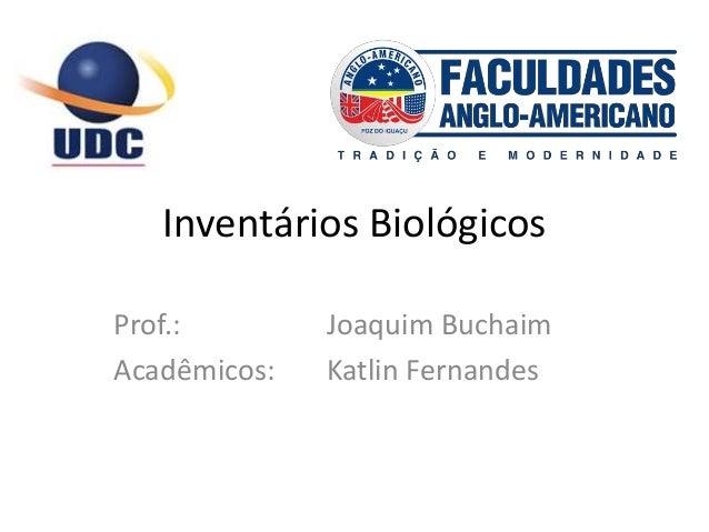 Inventários Biológicos Prof.: Joaquim Buchaim Acadêmicos: Katlin Fernandes