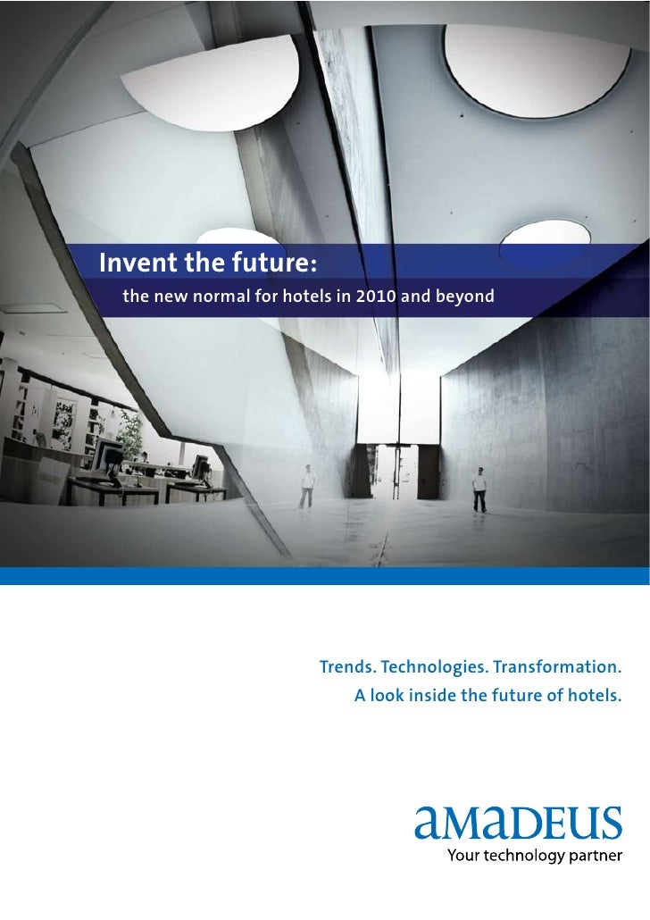 Invent the future: the new normal for hotels in 2010 and beyond                        Trends. Technologies. Transformatio...