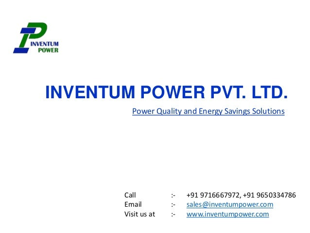 INVENTUM POWER PVT. LTD. Power Quality and Energy Savings Solutions Call :- +91 9716667972, +91 9650334786 Email :- sales@...