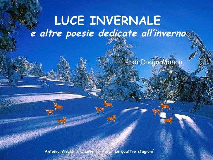 LUCE INVERNALE e altre poesie dedicate all'inverno   di Diego Manca Antonio Vivaldi - L'Inverno - da `Le quattro stagioni`