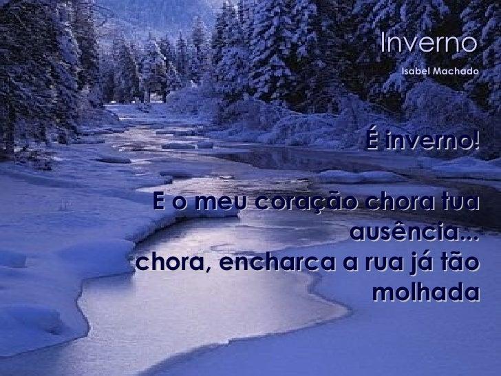 É inverno! E o meu coração chora tua ausência... chora, encharca a rua já tão molhada Inverno Isabel Machado