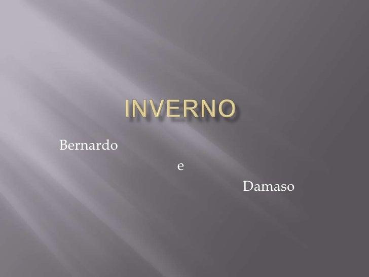 Bernardo           e               Damaso