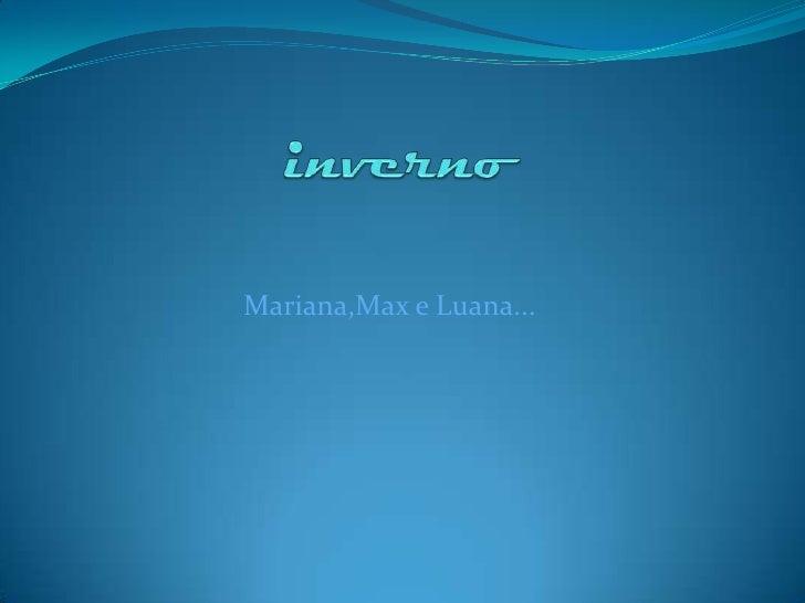 Mariana,Max e Luana...