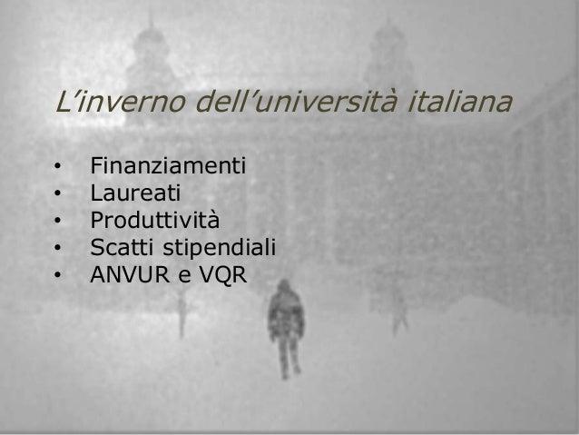 L'inverno dell'università italiana • Finanziamenti • Laureati • Produttività • Scatti stipendiali • ANVUR e VQR