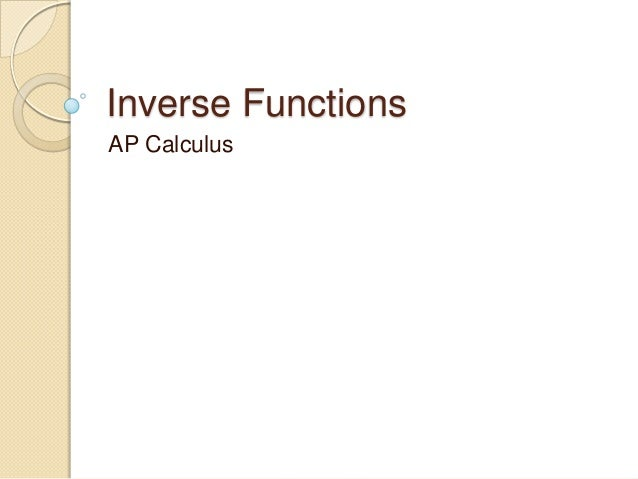 Inverse FunctionsAP Calculus