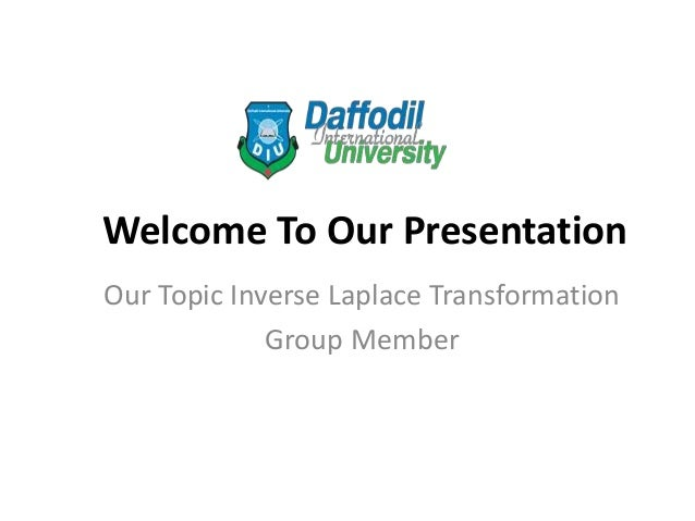 Welcome To Our Presentation Our Topic Inverse Laplace Transformation Group Member