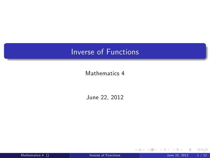 Inverse of Functions                       Mathematics 4                       June 22, 2012Mathematics 4 ()        Invers...