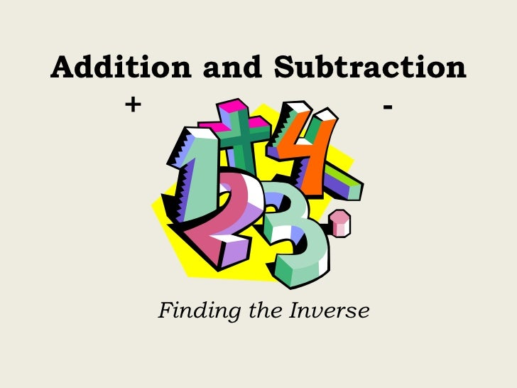 Addition and Subtraction    +              -      Finding the Inverse