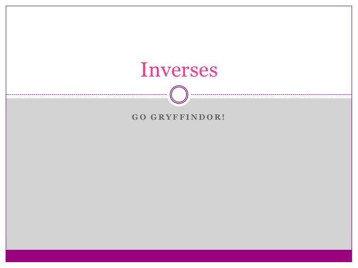 Go Gryffindor!<br />Inverses<br />