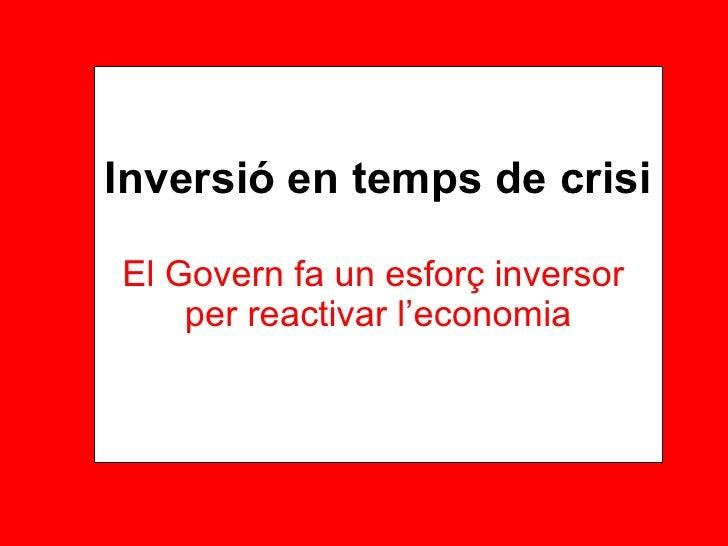 Inversió en temps de crisi El Govern fa un esforç inversor  per reactivar l'economia