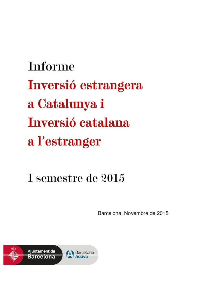 Informe Inversió estrangera a Catalunya i Inversió catalana a l'estranger I semestre de 2015 Barcelona, Novembre de 2015