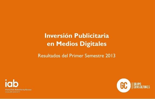 Inversión Publicitaria en Medios Digitales Resultados del Primer Semestre 2013
