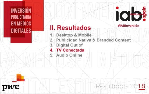 #IABInversión #IABInversión 1. Desktop & Mobile 2. Publicidad Nativa & Branded Content 3. Digital Out of Home 4. TV Conect...