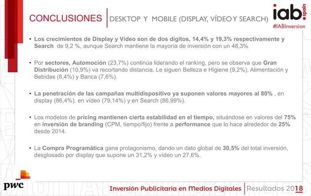 #IABInversión CONCLUSIONES DESKTOP Y MOBILE (DISPLAY, VÍDEOY SEARCH) • Los crecimientos de Display y Vídeo son de dos dígi...