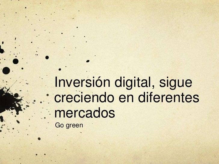 Inversión digital, siguecreciendo en diferentesmercadosGo green