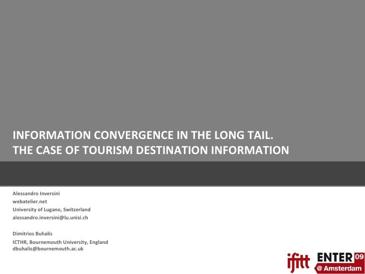 INFORMATION CONVERGENCE IN THE LONG TAIL.  THE CASE OF TOURISM DESTINATION INFORMATION Alessandro Inversini webatelier.net...