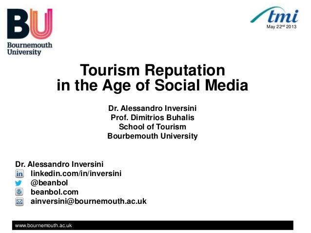 www.bournemouth.ac.ukTourism Reputationin the Age of Social MediaDr. Alessandro InversiniProf. Dimitrios BuhalisSchool of ...