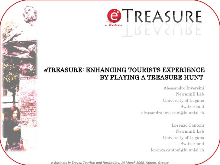 eTREASURE: ENHANCING TOURISTS EXPERIENCE BY PLAYING A TREASURE HUNT  Alessandro Inversini NewminE Lab University of Lugano...