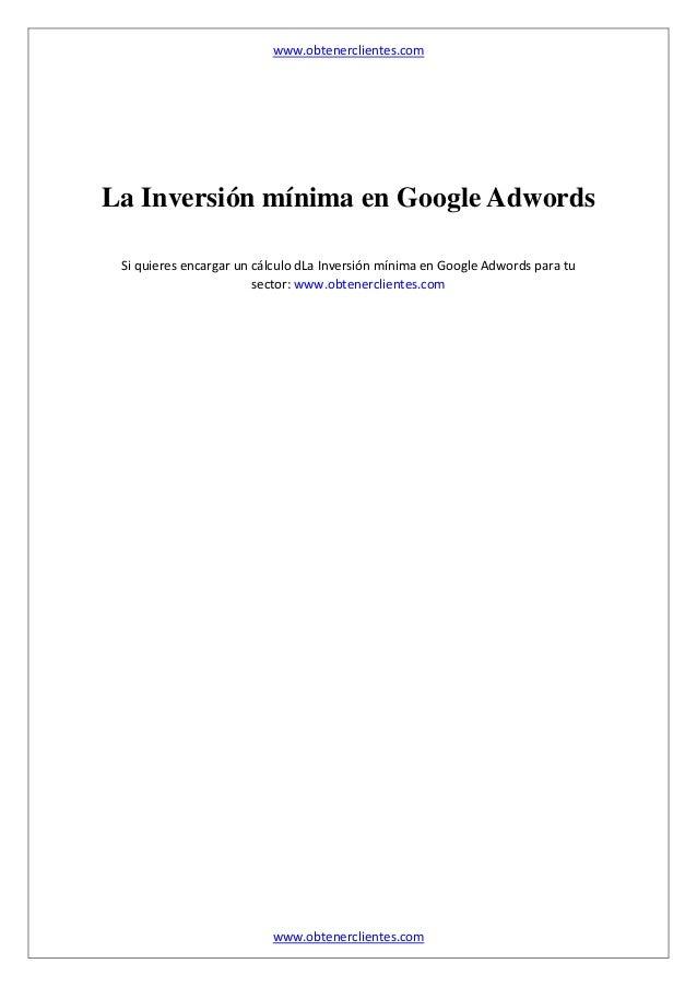 www.obtenerclientes.com www.obtenerclientes.com La Inversión mínima en Google Adwords Si quieres encargar un cálculo dLa I...