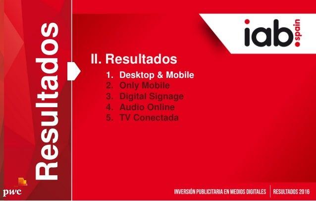 Resultados 1. Desktop & Mobile 2. Only Mobile 3. Digital Signage 4. Audio Online 5. TV Conectada II. Resultados