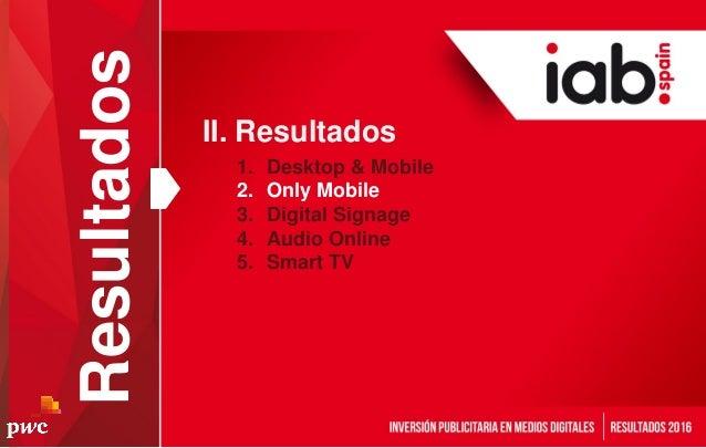 Resultados 1. Desktop & Mobile 2. Only Mobile 3. Digital Signage 4. Audio Online 5. Smart TV II. Resultados