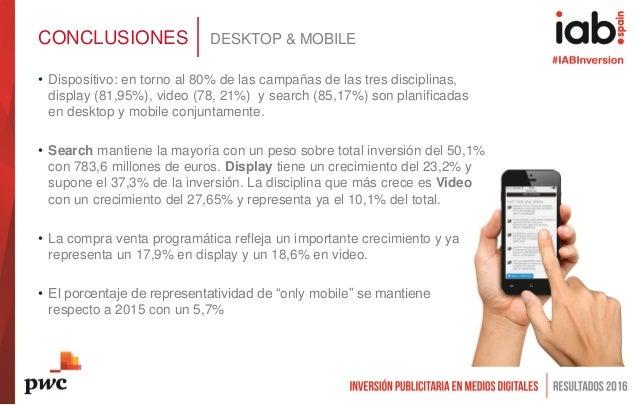 CONCLUSIONES DESKTOP & MOBILE • Dispositivo: en torno al 80% de las campañas de las tres disciplinas, display (81,95%), vi...