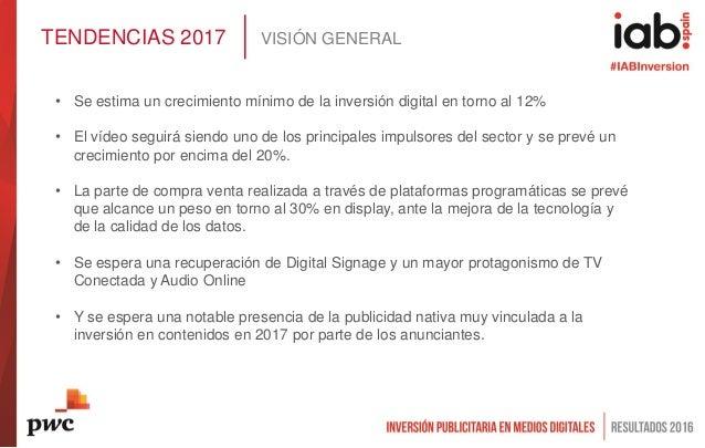 TENDENCIAS 2017 VISIÓN GENERAL • Se estima un crecimiento mínimo de la inversión digital en torno al 12% • El vídeo seguir...