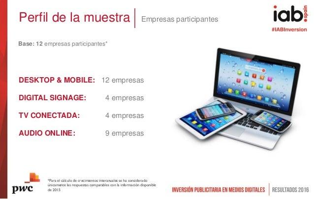 Perfil de la muestra Empresas participantes DESKTOP & MOBILE: 12 empresas DIGITAL SIGNAGE: 4 empresas TV CONECTADA: 4 empr...