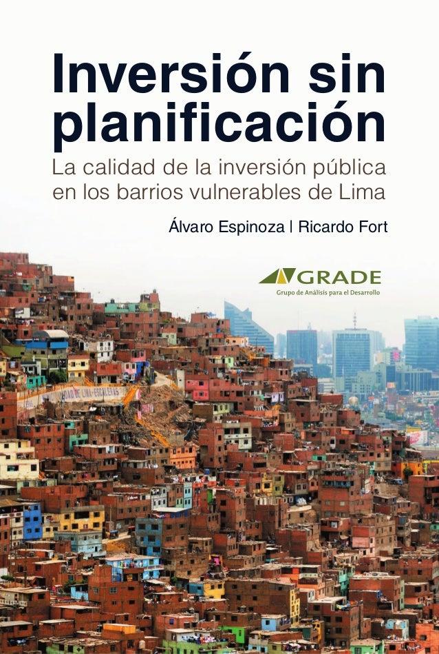 Inversión sin planificación La calidad de la inversión pública en los barrios vulnerables de Lima Álvaro Espinoza | Ricard...