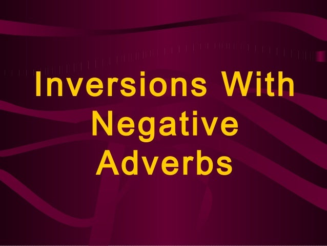 Inversions With Negative Adverbs