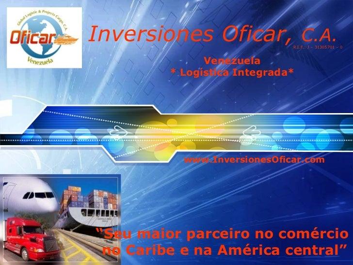 """Inversiones Oficar,  C.A. www.InversionesOficar.com Venezuela * Logística Integrada* """" Seu maior parceiro no comércio  no ..."""