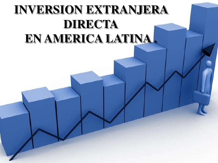 INVERSION EXTRANJERA DIRECTAEN AMERICA LATINA .<br />