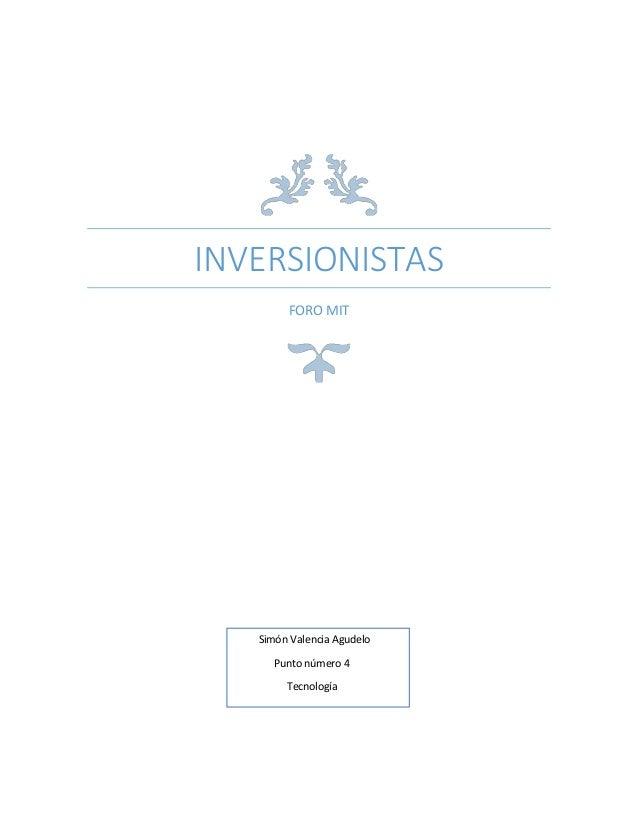 INVERSIONISTAS FORO MIT Simón Valencia Agudelo Punto número 4 Tecnología