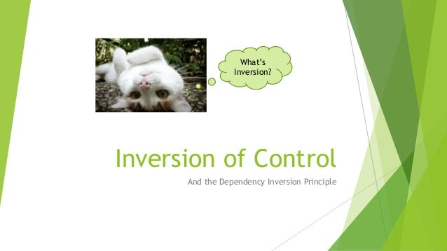 Inversion of Control And the Dependency Inversion Principle What's Inversion?