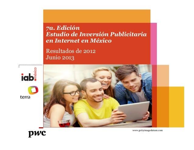 7a. EdiciónEstudio de Inversión Publicitariaen Internet en MéxicoResultados de 2012Junio 2013www.gettyimageslatam.com
