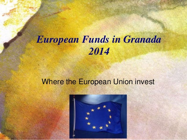 European Funds in Granada 2014 Where the European Union invest