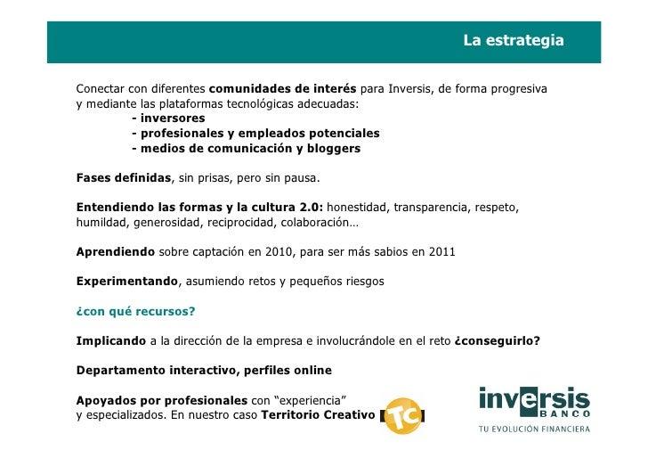 La estrategia   Conectar con diferentes comunidades de interés para Inversis, de forma progresiva y mediante las plataform...