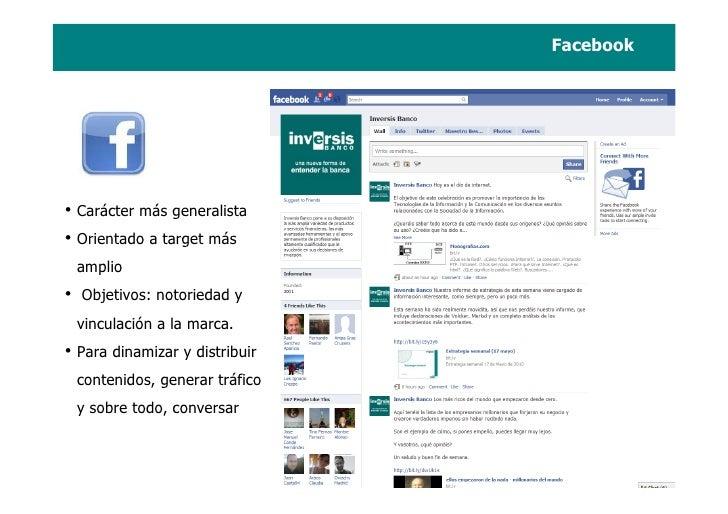 Facebook     • Carácter más generalista • Orientado a target más     amplio •   Objetivos: notoriedad y     vinculación a ...