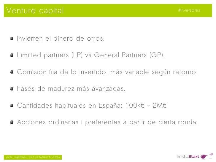 Venture capital                                              #inversores         Invierten el dinero de otros.         Lim...