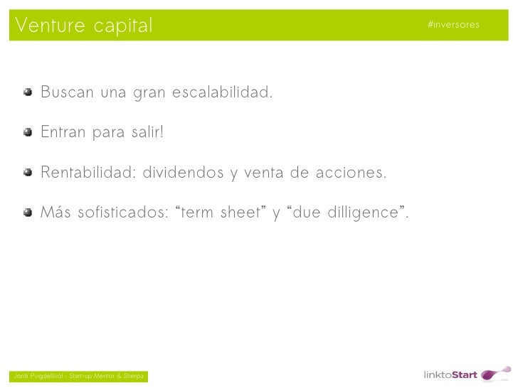 Venture capital                                               #inversores         Buscan una gran escalabilidad.         E...